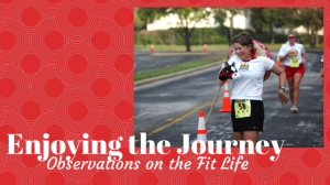 Graphic for blog Enjoying the Journey: Observations on the Fit Life of a runner having fun.