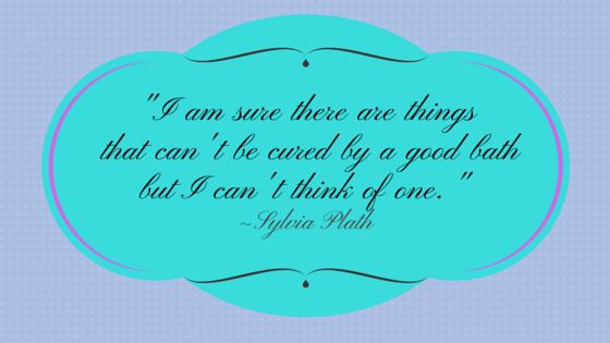 Quote from Sylvia Plath about taking a good bath